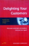Delighting Your Customers: Keep Your Customers Coming Back, Time and Time Again - Susan Nash, Derek Nash