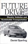 Future Drive: Electric Vehicles And Sustainable Transportation - Daniel Sperling, Mark A. Delucchi, Patricia M. Davis, A.F. Burke