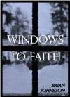 Windows to Faith (Search for Truth Series) - Brian Johnston, M.P. Jones