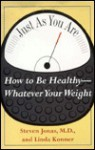 JUST AS YOU ARE/HOW TO BE HEALTHY WHATEVER YOUR WEIGHT - Steven Jonas