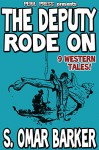 The Deputy Rode On - 9 Western Tales! [Illustrated] - S. Omar Barker