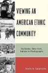 Viewing an American Ethnic Community: Rochester, New York, Italians in Photographs - Frank A. Salamone