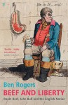 Beef And Liberty: Roast Beef, John Bull and the English Nation - Ben Rogers