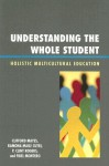 Understanding the Whole Student: Holistic Multicultural Education - Clifford Mayes