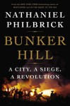 Bunker Hill: A City, a Siege, a Revolution - Nathaniel Philbrick