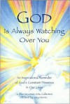 God Is Always Watching Over You: An Inspirational Reminder of God's Constant Presence in Our Lives - Gary Morris, Vanessa Garcia