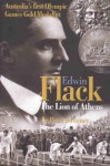 Edwin Flack: The Lion of Athens: Australia's First Olympic Games Gold Medalist - Peter Sweeney