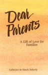Dear Parents: A Gift Of Love For Families - Catherine de Hueck Doherty