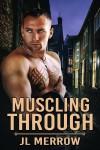 Muscling Through - JL Merrow