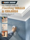 Black & Decker The Complete Guide to Finishing Walls & Ceilings: Includes Plaster, Skim-coating and Texture Ceiling Finishes - Tom Lemmer