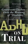 """ADHD on Trial: Courtroom Clashes Over the Meaning of """"Disability"""" - Michael Gordon"""