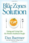 The Blue Zones Solution: Eating and Living Like the World's Healthiest People - Dan Buettner