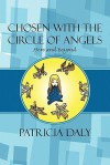 Chosen with the Circle of Angels: Here and Beyond - Patricia Daly