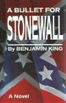 A Bullet for Stonewall - Benjamin King