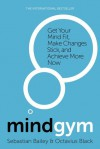 Mind Gym: Get Your Mind Fit, Make Change Stick, and Achieve More Now - Sebastian Bailey, Octavius Black