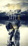 How to Save a Life - Emma Scott, Suanne Laqueur