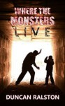 Where the Monsters Live - Duncan Ralston