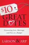 $10 Great Dates: Connecting Love, Marriage, and Fun on a Budget - Heather Larson, Peter Larson, Claudia Arp, David Arp