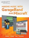 Making Music with GarageBand and Mixcraft, 1st Edition - Robin Hodson, James Frankel, Michael Fein, Richard McCready