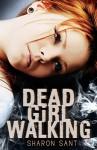 Dead Girl Walking - Sharon Sant