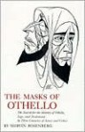 The Masks of Othello: The Search for the Identity of Othello, Iago, and Desdemona by Three Centuries of Actors and Critics - Marvin Rosenberg