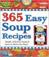 365 Easy Soup Recipes: Simple, Delicious Soups & Stews to Warm the Heart - Cookbook Resources
