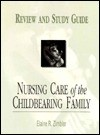 Nursing Care of the Childbearing Family: Review and Study Guide - Elaine R. Zimbler