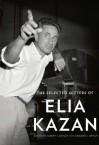 The Selected Letters of Elia Kazan - Elia Kazan, Albert J. Devlin