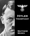 Hitler, Triumphant - Matthew Moses