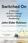 Switched On: A Memoir of Brain Change and Emotional Awakening - Alvaro Pascual-Leon, John Elder Robison, Marcel Adam Just