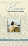 Things I'd Love You To Know: A Journal for Mothers and Daughters - D.G. Fulford
