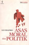 Asas Moral dalam Politik - Ian Shapiro