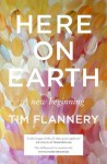 Here on Earth: A New Beginning - Tim Flannery