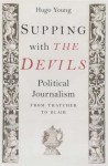 Supping with the Devils: Political Writing from Thatcher to Blair - Hugo Young