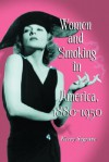 Women And Smoking In America, 1880 1950 - Kerry Segrave