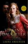 The Virgin's Daughter: A Tudor Legacy Novel (Tudor Legacy Trilogy) - Laura Andersen