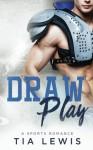 Draw Play: A Sports Romance - Tia Lewis