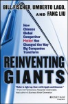 Reinventing Giants: How Chinese Global Competitor Haier Has Changed the Way Big Companies Transform - Bill Fischer, Umberto Lago, Fang Liu