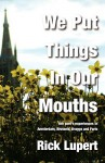 We Put Things in Our Mouths - Rick Lupert