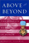 Above and Beyond: The Aviation Medals of Honor - Barrett Tillman