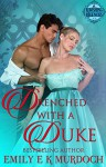 Drenched with a Duke - Emily Murdoch