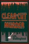 Clear Cut Murder - Lee Wallingford