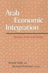 Arab Economic Integration: Between Hope and Reality - Bernard M. Hoekman