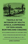 Travels in the Interior of South Africa, Comprising Fifteen Hears, Bunting and Crading - With Journeys Across the Continent from Natal to Walvisch Bay - James Chapman