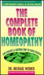 Complete Book of Homeopathy - Michael Weiner, Kathleen Goss
