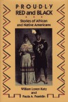 Proudly Red and Black: Stories of African and Native Americans - William Loren Katz, Paula A. Franklin