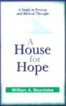 A House for Hope: A Study in Process and Biblical Thought - William A. Beardslee
