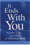It Ends with You: Grow Up and Out of Dysfunction - Tina B. Tessina