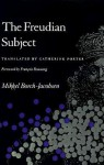 The Freudian Subject - Mikkel Borch-Jacobsen, Catherine Porter