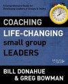 Coaching Life-Changing Small Group Leaders: A Comprehensive Guide for Developing Leaders of Groups & Teams (Groups that Grow) - Bill Donahue